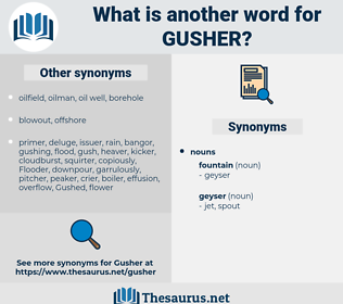 gusher, synonym gusher, another word for gusher, words like gusher, thesaurus gusher