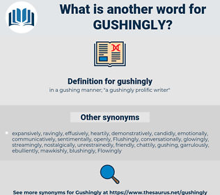 gushingly, synonym gushingly, another word for gushingly, words like gushingly, thesaurus gushingly