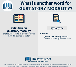 gustatory modality, synonym gustatory modality, another word for gustatory modality, words like gustatory modality, thesaurus gustatory modality