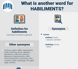 habiliments, synonym habiliments, another word for habiliments, words like habiliments, thesaurus habiliments