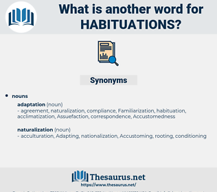 habituations, synonym habituations, another word for habituations, words like habituations, thesaurus habituations