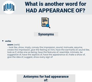 had appearance of, synonym had appearance of, another word for had appearance of, words like had appearance of, thesaurus had appearance of