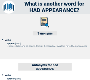 had appearance, synonym had appearance, another word for had appearance, words like had appearance, thesaurus had appearance