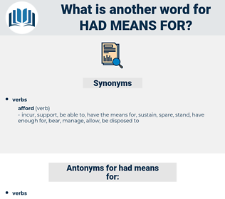 had means for, synonym had means for, another word for had means for, words like had means for, thesaurus had means for