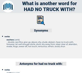 had no truck with, synonym had no truck with, another word for had no truck with, words like had no truck with, thesaurus had no truck with