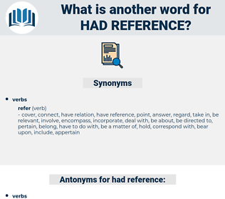 had reference, synonym had reference, another word for had reference, words like had reference, thesaurus had reference