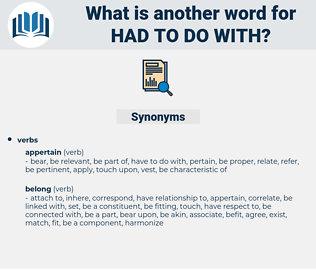 had to do with, synonym had to do with, another word for had to do with, words like had to do with, thesaurus had to do with