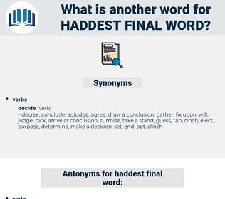 haddest final word, synonym haddest final word, another word for haddest final word, words like haddest final word, thesaurus haddest final word