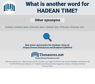 Hadean time, synonym Hadean time, another word for Hadean time, words like Hadean time, thesaurus Hadean time