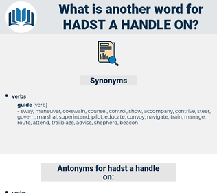 hadst a handle on, synonym hadst a handle on, another word for hadst a handle on, words like hadst a handle on, thesaurus hadst a handle on