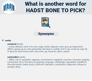 hadst bone to pick, synonym hadst bone to pick, another word for hadst bone to pick, words like hadst bone to pick, thesaurus hadst bone to pick