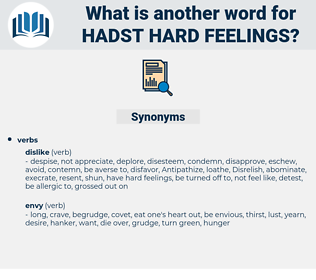 hadst hard feelings, synonym hadst hard feelings, another word for hadst hard feelings, words like hadst hard feelings, thesaurus hadst hard feelings