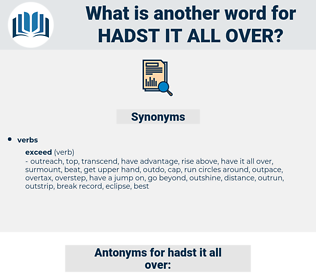 hadst it all over, synonym hadst it all over, another word for hadst it all over, words like hadst it all over, thesaurus hadst it all over