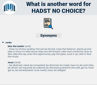 hadst no choice, synonym hadst no choice, another word for hadst no choice, words like hadst no choice, thesaurus hadst no choice