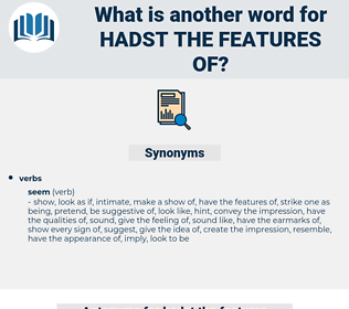 hadst the features of, synonym hadst the features of, another word for hadst the features of, words like hadst the features of, thesaurus hadst the features of
