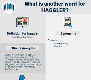 haggler, synonym haggler, another word for haggler, words like haggler, thesaurus haggler