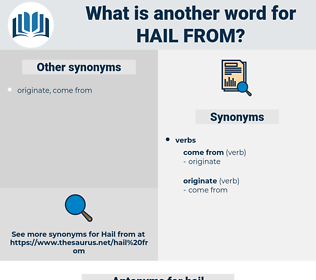 hail from, synonym hail from, another word for hail from, words like hail from, thesaurus hail from