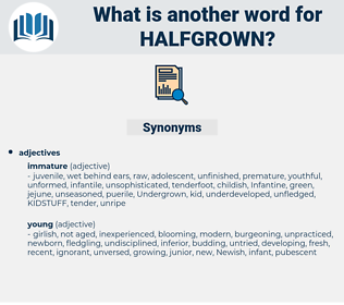halfgrown, synonym halfgrown, another word for halfgrown, words like halfgrown, thesaurus halfgrown