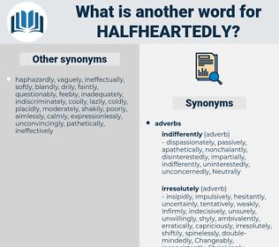 halfheartedly, synonym halfheartedly, another word for halfheartedly, words like halfheartedly, thesaurus halfheartedly