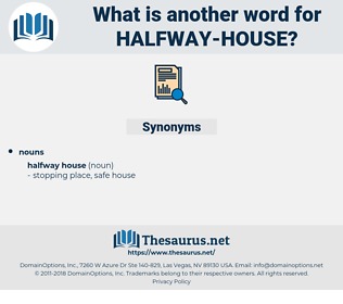 Halfway House, synonym Halfway House, another word for Halfway House, words like Halfway House, thesaurus Halfway House