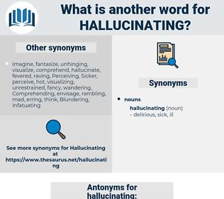 hallucinating, synonym hallucinating, another word for hallucinating, words like hallucinating, thesaurus hallucinating