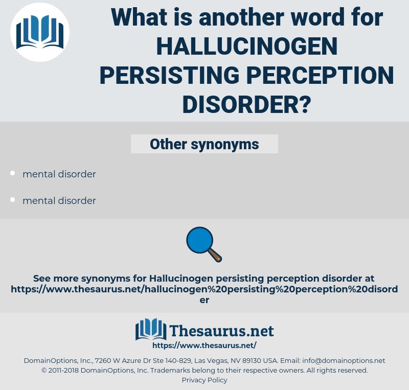 hallucinogen persisting perception disorder, synonym hallucinogen persisting perception disorder, another word for hallucinogen persisting perception disorder, words like hallucinogen persisting perception disorder, thesaurus hallucinogen persisting perception disorder