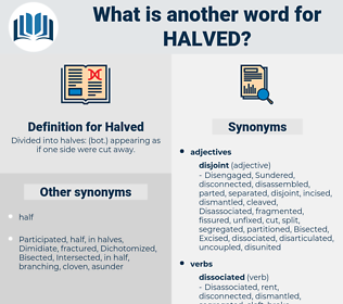 Halved, synonym Halved, another word for Halved, words like Halved, thesaurus Halved