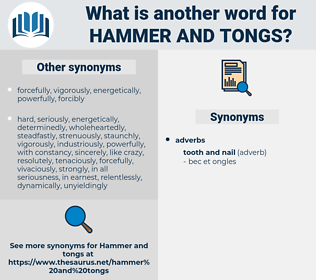 hammer and tongs, synonym hammer and tongs, another word for hammer and tongs, words like hammer and tongs, thesaurus hammer and tongs
