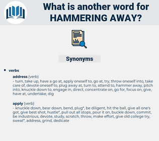 hammering away, synonym hammering away, another word for hammering away, words like hammering away, thesaurus hammering away