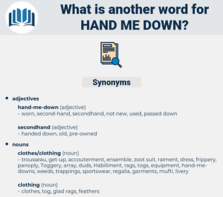hand-me-down, synonym hand-me-down, another word for hand-me-down, words like hand-me-down, thesaurus hand-me-down