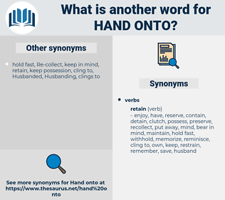 hand onto, synonym hand onto, another word for hand onto, words like hand onto, thesaurus hand onto