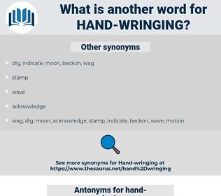 hand-wringing, synonym hand-wringing, another word for hand-wringing, words like hand-wringing, thesaurus hand-wringing