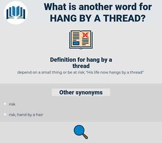 hang by a thread, synonym hang by a thread, another word for hang by a thread, words like hang by a thread, thesaurus hang by a thread
