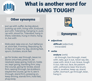 hang tough, synonym hang tough, another word for hang tough, words like hang tough, thesaurus hang tough