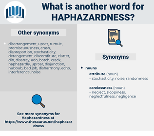 haphazardness, synonym haphazardness, another word for haphazardness, words like haphazardness, thesaurus haphazardness