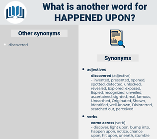 happened upon, synonym happened upon, another word for happened upon, words like happened upon, thesaurus happened upon