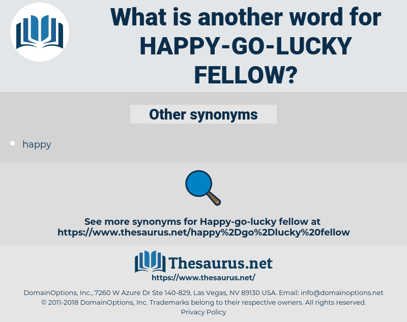 Synonyms For Happy Go Lucky Fellow Thesaurus Net (ˈhæpi) enjoying or showing or marked by joy or pleasure. thesaurus net