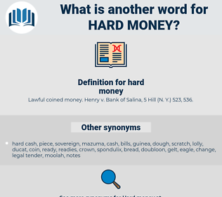 hard money, synonym hard money, another word for hard money, words like hard money, thesaurus hard money