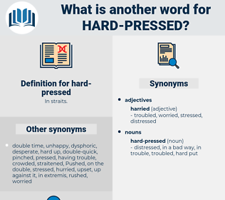 hard-pressed, synonym hard-pressed, another word for hard-pressed, words like hard-pressed, thesaurus hard-pressed