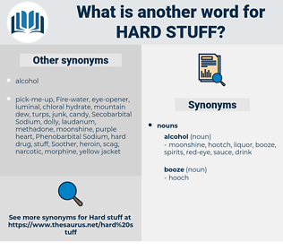 hard stuff, synonym hard stuff, another word for hard stuff, words like hard stuff, thesaurus hard stuff