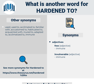 hardened to, synonym hardened to, another word for hardened to, words like hardened to, thesaurus hardened to
