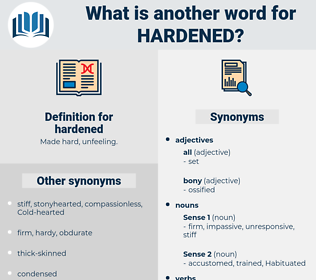 hardened, synonym hardened, another word for hardened, words like hardened, thesaurus hardened