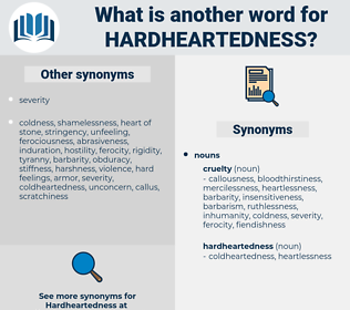hardheartedness, synonym hardheartedness, another word for hardheartedness, words like hardheartedness, thesaurus hardheartedness
