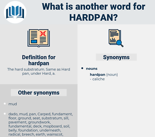 hardpan, synonym hardpan, another word for hardpan, words like hardpan, thesaurus hardpan