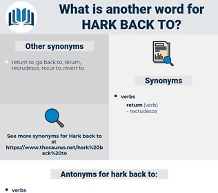 hark back to, synonym hark back to, another word for hark back to, words like hark back to, thesaurus hark back to