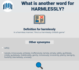 harmlessly, synonym harmlessly, another word for harmlessly, words like harmlessly, thesaurus harmlessly