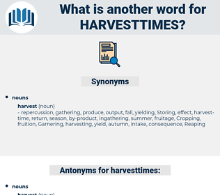 harvesttimes, synonym harvesttimes, another word for harvesttimes, words like harvesttimes, thesaurus harvesttimes