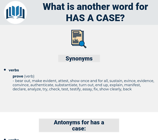 has a case, synonym has a case, another word for has a case, words like has a case, thesaurus has a case
