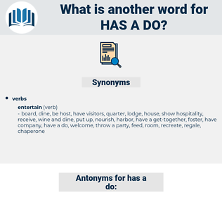 has a do, synonym has a do, another word for has a do, words like has a do, thesaurus has a do