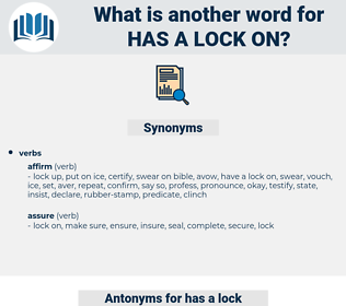 has a lock on, synonym has a lock on, another word for has a lock on, words like has a lock on, thesaurus has a lock on
